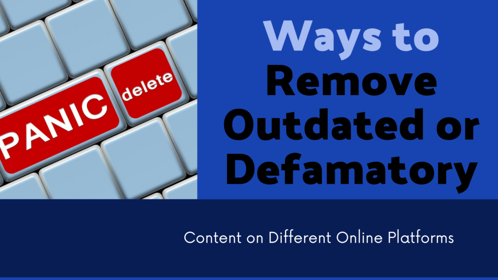 Ways to Remove Outdated or Defamatory Content on Different Online Platforms